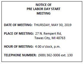 Notice of Pre Labor Day Start Meeting to be held May 30, 2019 @ 4:00 p.m. at 27 N Rempert Rd. Tawas City, MI 48763, 989-362-3006 x130